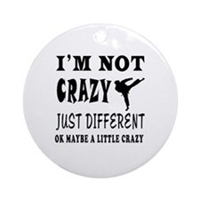 I'm not Crazy just different Karate Ornament (Roun