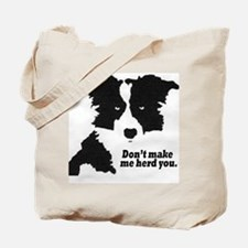 Don't Make Me Herd You Tote Bag