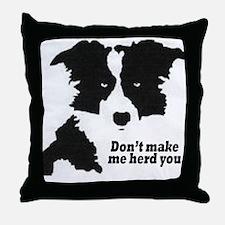 Don't Make Me Herd You Throw Pillow