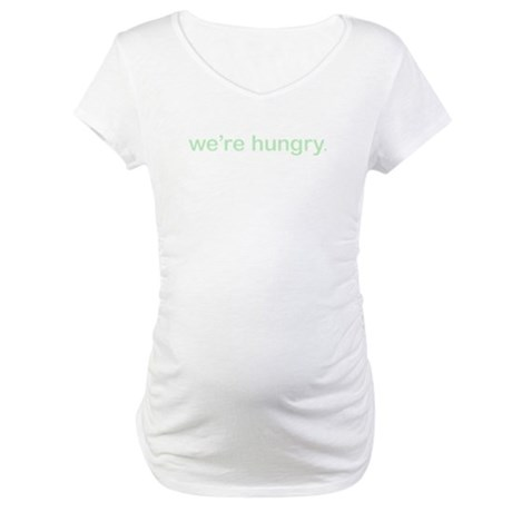 We're Hungry - Maternity T-Shirt