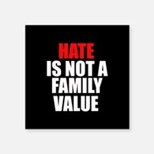 Hate is not a Family Value Rectangle Sticker