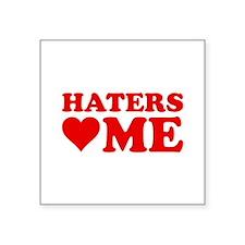 "Haters Love Me Square Sticker 3"" x 3"""