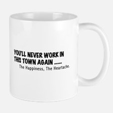 YOULL NEVER WORK IN THIS TOWN AGAIN Mug