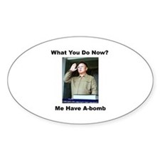 Kim Jung Il - What You Do Now? Oval Decal