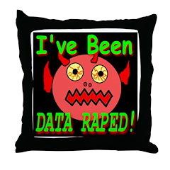 I've Been Data Raped! Throw Pillow