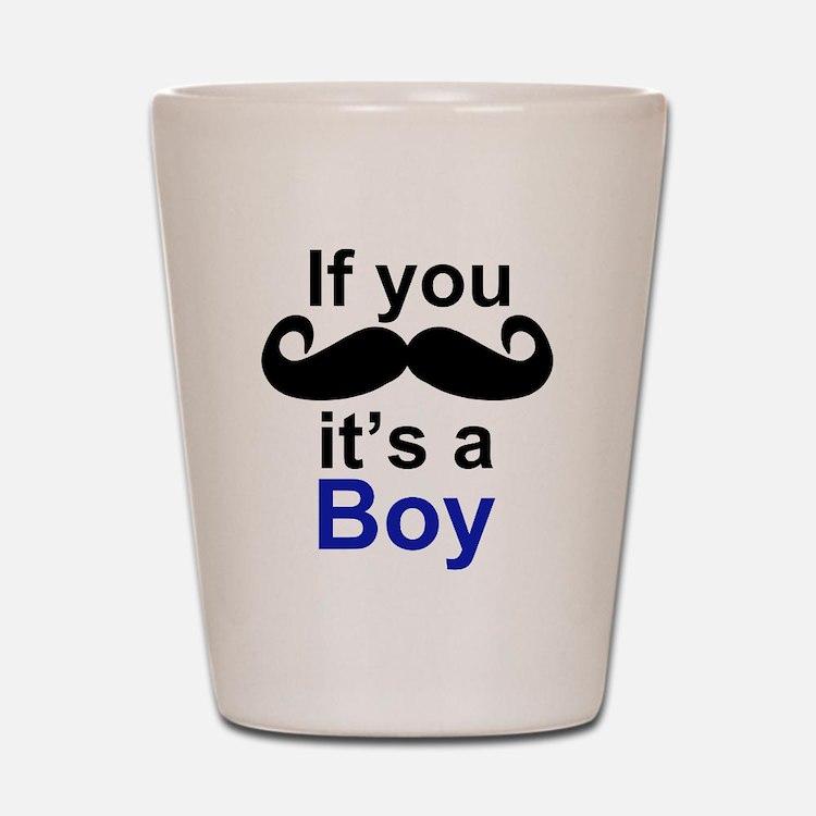 If you moustache its a boy Shot Glass