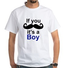 If you moustache its a boy T-Shirt