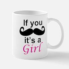 If you moustache its a girl Mug