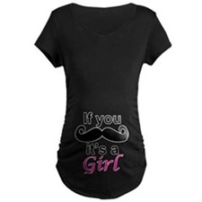 If you moustache its a girl Maternity T-Shirt