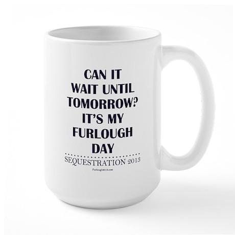 Can it wait? Large Mug