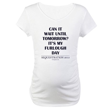 Can it wait? Maternity T-Shirt