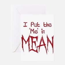 I Put the Me in Mean Greeting Card
