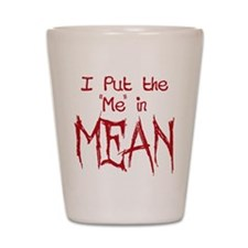I Put the Me in Mean Shot Glass