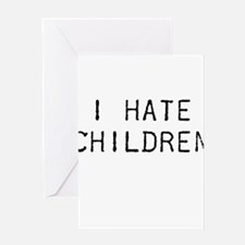 I Hate Children Greeting Card