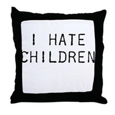 I Hate Children Throw Pillow