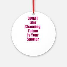 Squat like channing tatum is your spotter Ornament