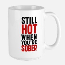 Still Hot When You re Sober Mug