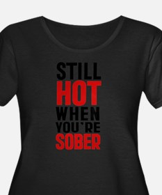 Still Hot When You re Sober Plus Size T-Shirt