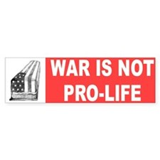 WAR NOT PRO LIFE Bumper Bumper Sticker