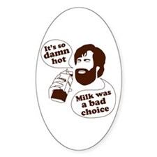 Milk Was a Bad Choice Oval Sticker