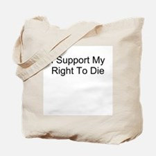 I Support My Right To Die Tote Bag