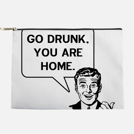 Go Drunk You Are Home Makeup Pouch