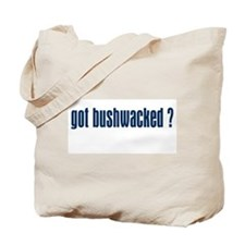 GOT BUSHWACKED ? Tote Bag
