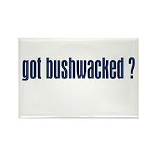 GOT BUSHWACKED ? Rectangle Magnet