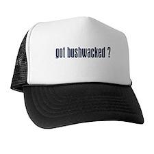 GOT BUSHWACKED ? Trucker Hat