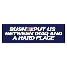 BETWEEN IRAQ AND A HARD PLACE Bumper Bumper Sticker