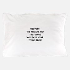 Tense Walk Into Bar Pillow Case