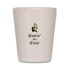 Popein aint Easy Shot Glass