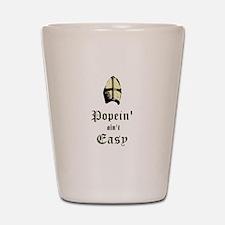 Popein aint Easy Shot Glass