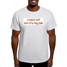 I slack off like it's my job Ash Grey T-Shirt