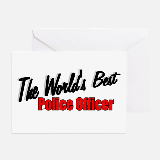 """""""The World's Best Police Officer"""" Greeting Cards ("""