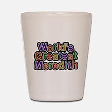 Worlds Greatest Meredith Shot Glass