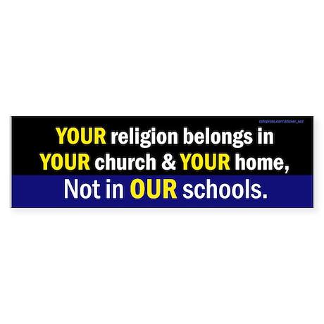 Your Religon (schools) bumpersticker