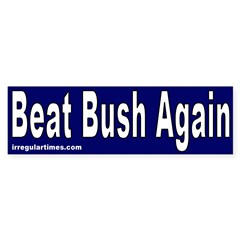 Beat Bush Again Bumper Bumper Sticker
