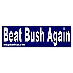 Beat Bush Again Bumper Bumper Sticker