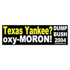 Bush is a Texas Yankee? Bumper Bumper Sticker