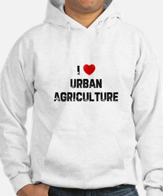 I * Urban Agriculture Hoodie