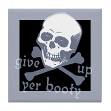 """""""Give up yer Booty"""" Tile Coaster"""