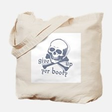 """Give up yer Booty"" Tote Bag"