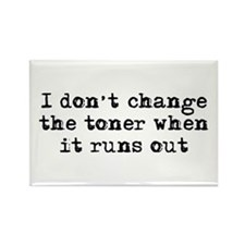 I don't change the toner Rectangle Magnet