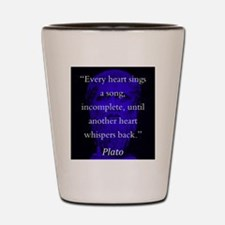 Every Heart Sings A Song - Plato Shot Glass