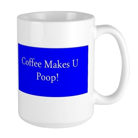 COFFEE MAKES YOU POOP! Large Mug