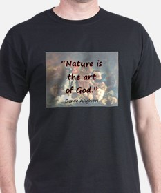 Nature Is The Art Of God - Dante T-Shirt