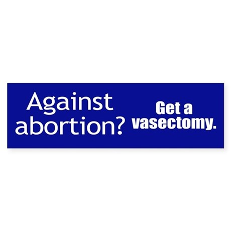 GET A VASECTOMY. Bumper Sticker