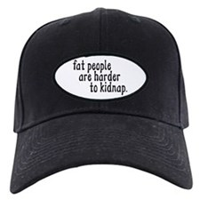 Fat People Are Harder To Kidn Baseball Hat