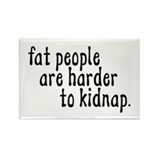 Fat People Are Harder To Kidn Rectangle Magnet